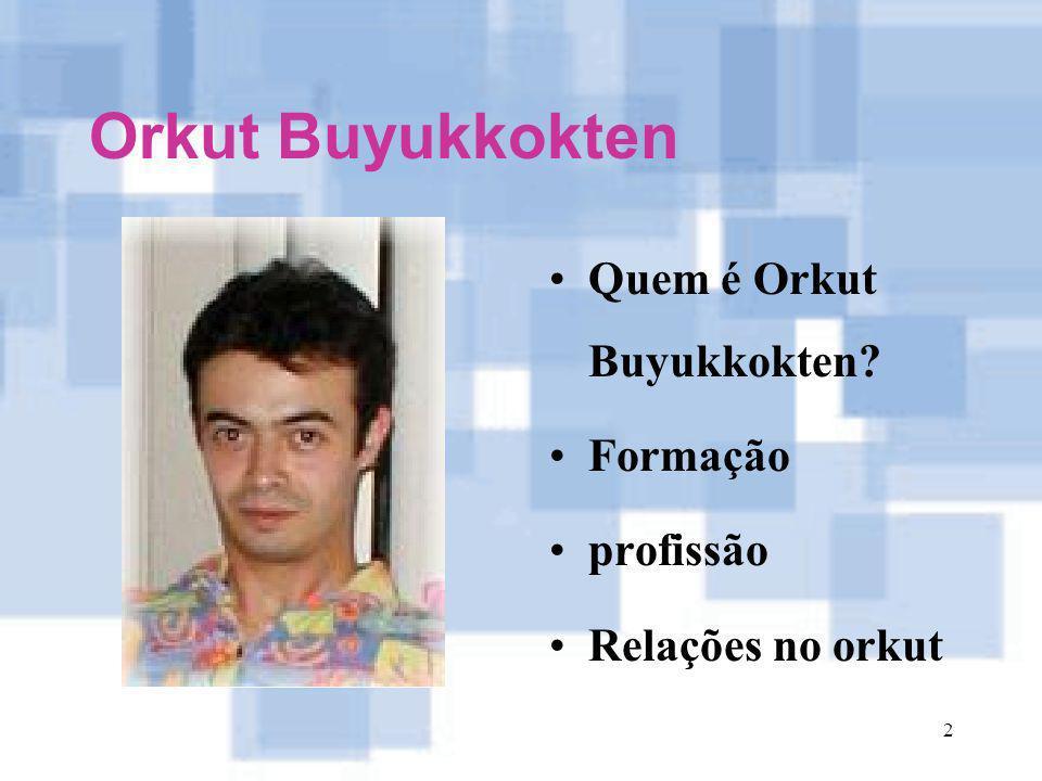 3 orkut.com O que é o orkut ? Quando foi criado?