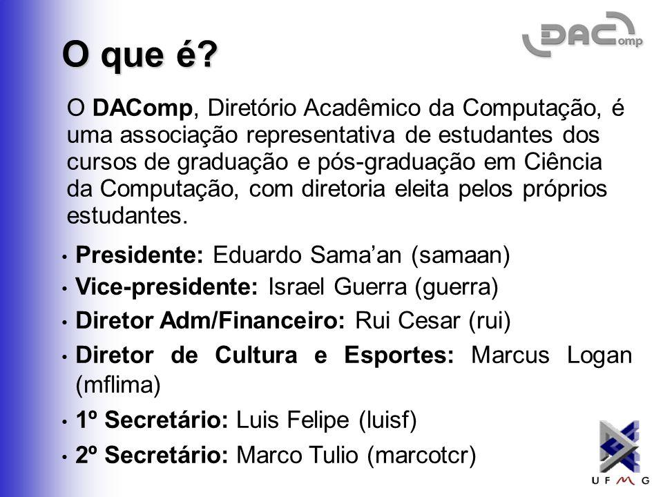 Diretório Acadêmico da Computação - DAComp http://www.dcc.ufmg.br/dacom p dacomp@listas.dcc.ufmg.br 07 – 08 – 2006