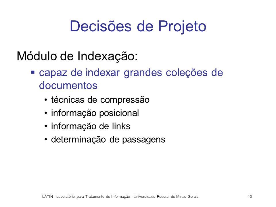LATIN - Laboratório para Tratamento de Informação - Universidade Federal de Minas Gerais10 Decisões de Projeto Módulo de Indexação: capaz de indexar g