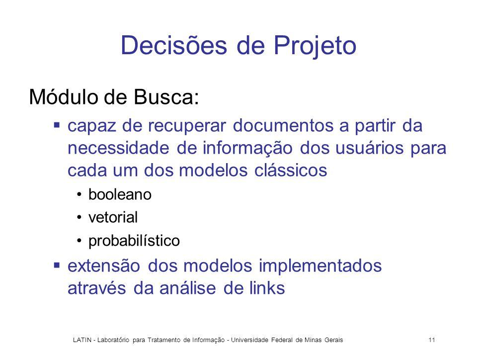 LATIN - Laboratório para Tratamento de Informação - Universidade Federal de Minas Gerais11 Decisões de Projeto Módulo de Busca: capaz de recuperar doc