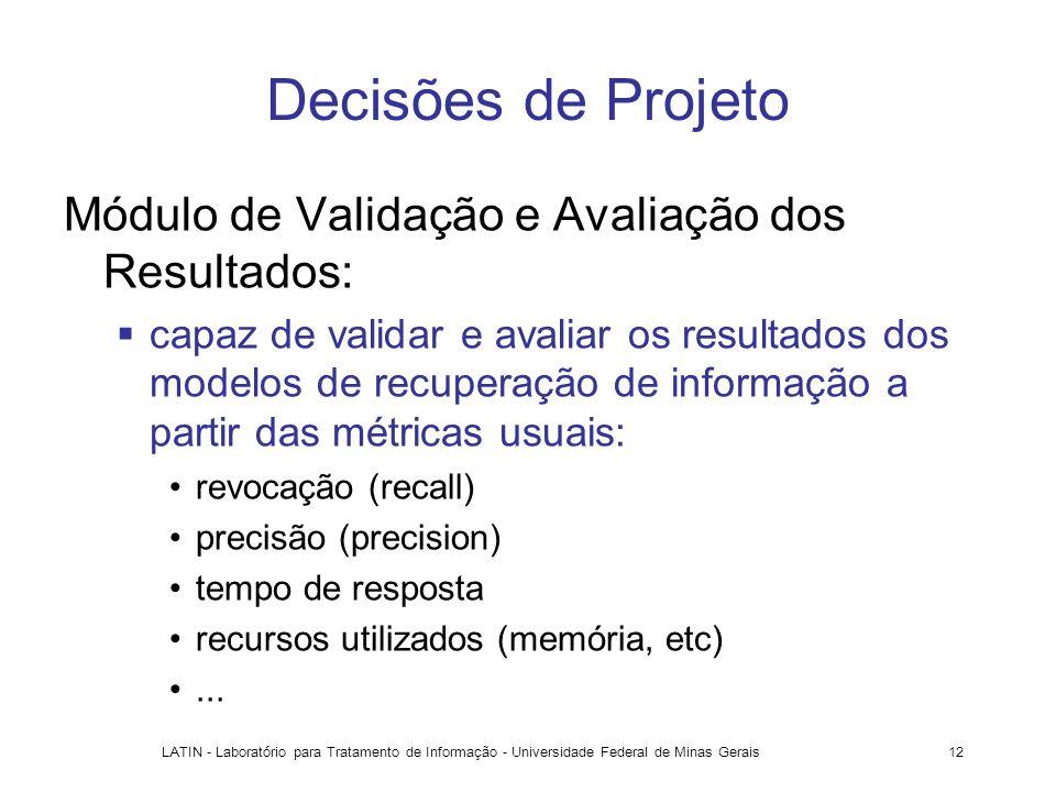 LATIN - Laboratório para Tratamento de Informação - Universidade Federal de Minas Gerais12 Decisões de Projeto Módulo de Validação e Avaliação dos Res