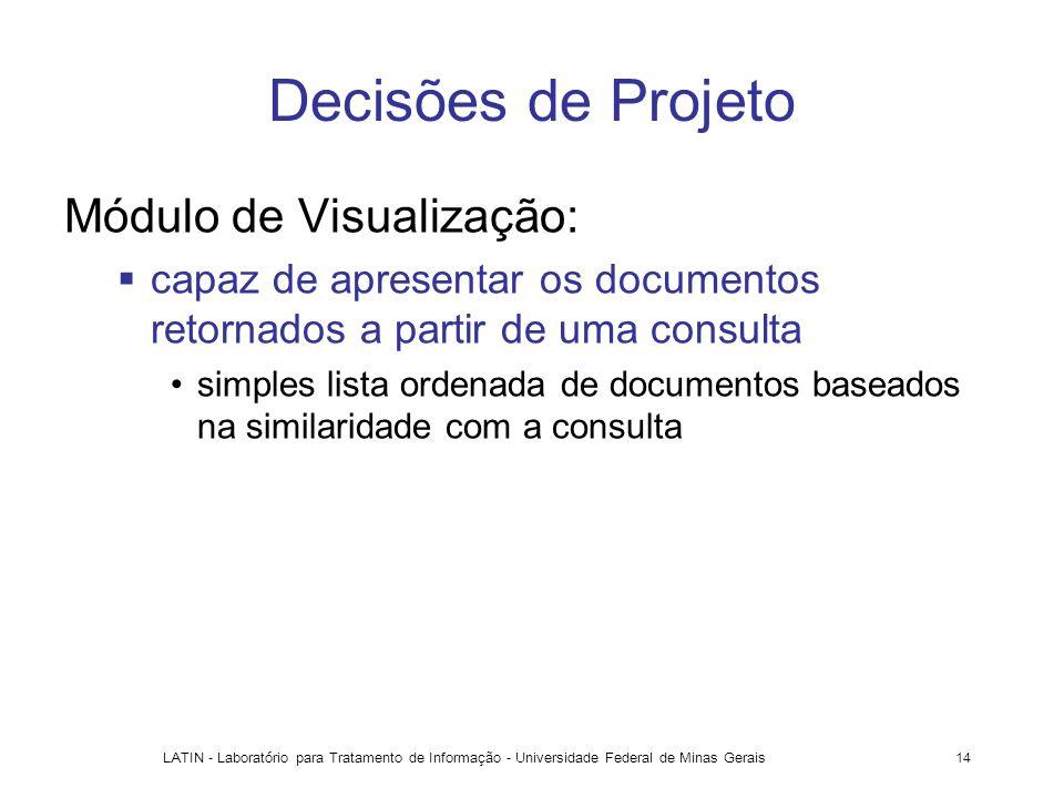 LATIN - Laboratório para Tratamento de Informação - Universidade Federal de Minas Gerais14 Decisões de Projeto Módulo de Visualização: capaz de aprese