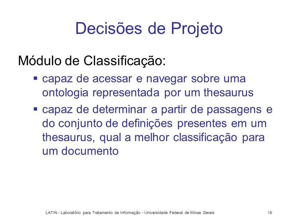 LATIN - Laboratório para Tratamento de Informação - Universidade Federal de Minas Gerais16 Decisões de Projeto Módulo de Classificação: capaz de acess