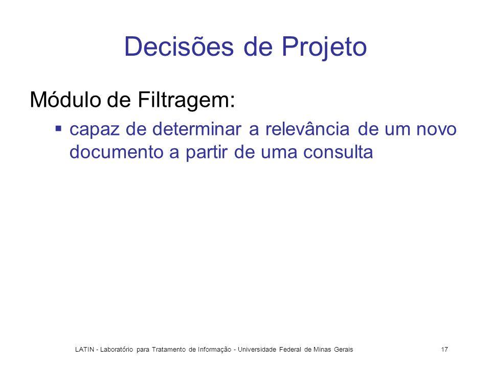 LATIN - Laboratório para Tratamento de Informação - Universidade Federal de Minas Gerais17 Decisões de Projeto Módulo de Filtragem: capaz de determina