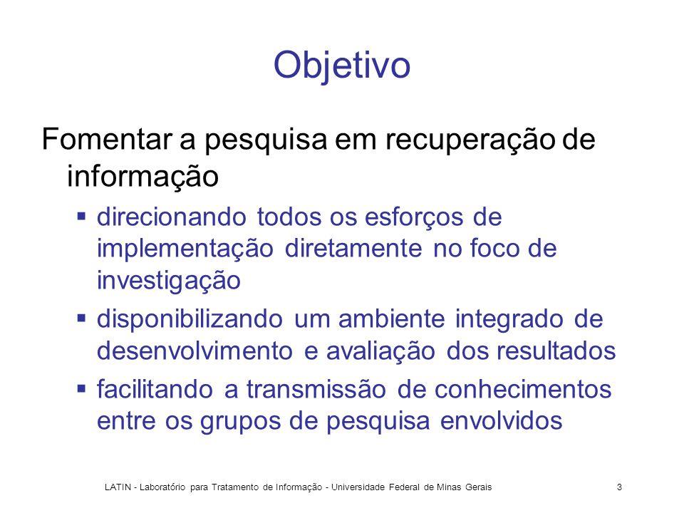 LATIN - Laboratório para Tratamento de Informação - Universidade Federal de Minas Gerais3 Objetivo Fomentar a pesquisa em recuperação de informação di