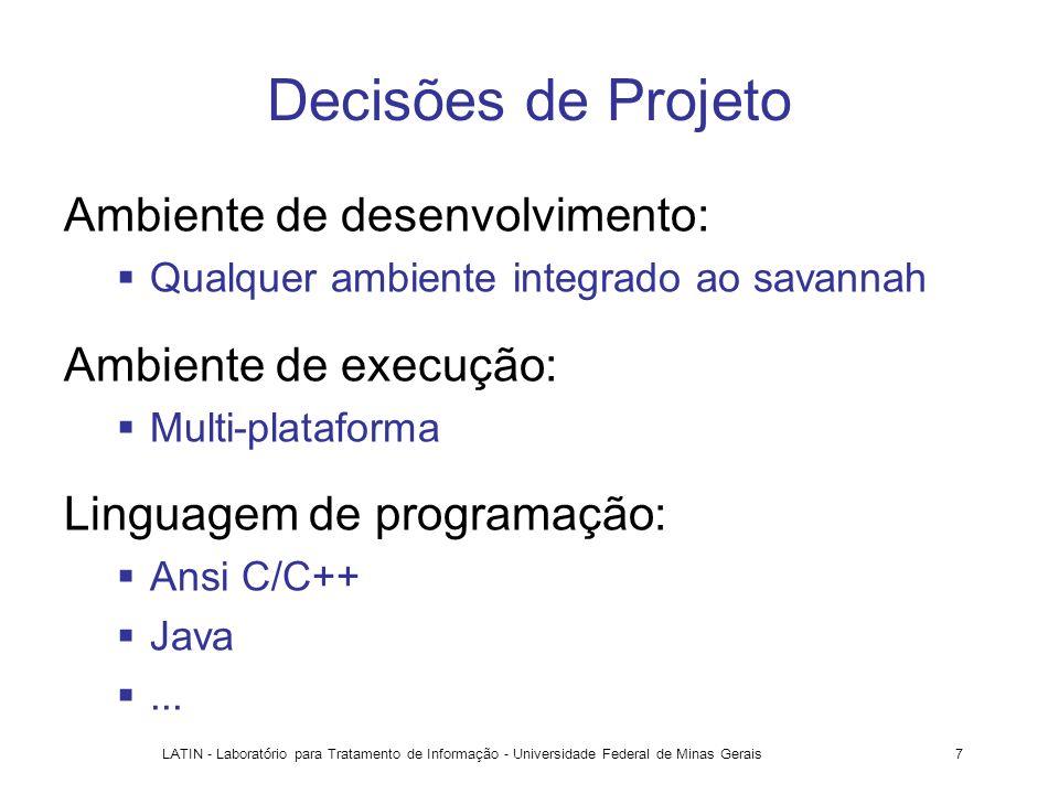 LATIN - Laboratório para Tratamento de Informação - Universidade Federal de Minas Gerais7 Decisões de Projeto Ambiente de desenvolvimento: Qualquer am