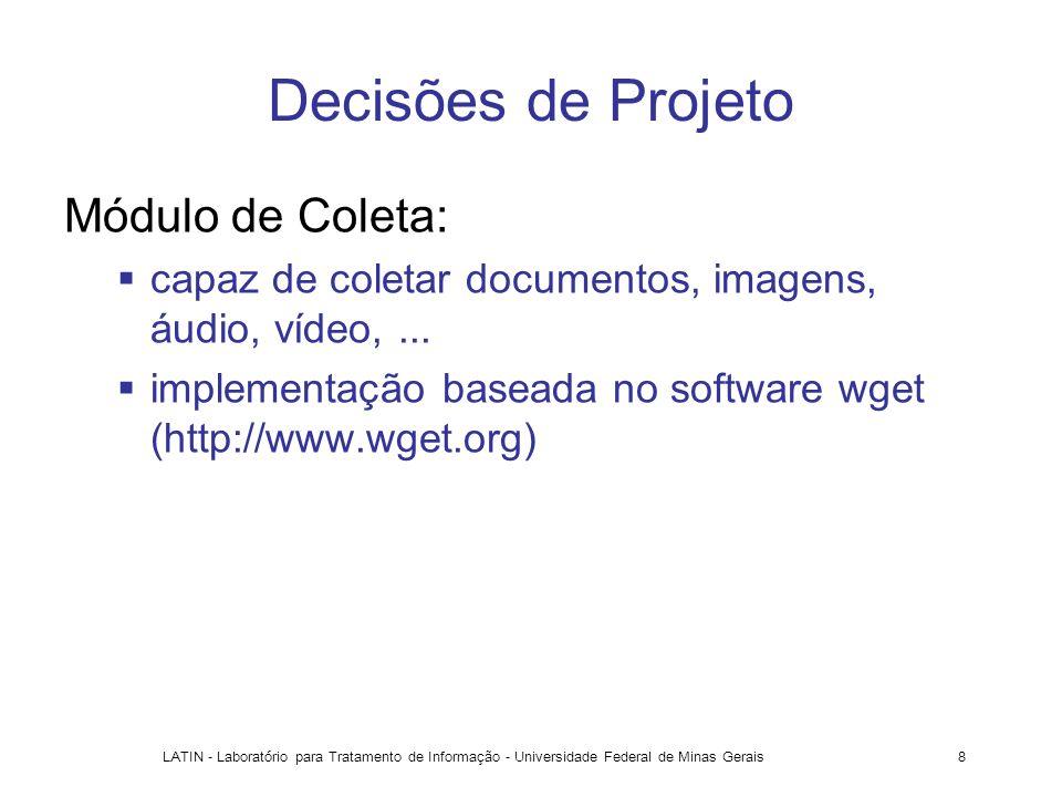 LATIN - Laboratório para Tratamento de Informação - Universidade Federal de Minas Gerais8 Decisões de Projeto Módulo de Coleta: capaz de coletar docum