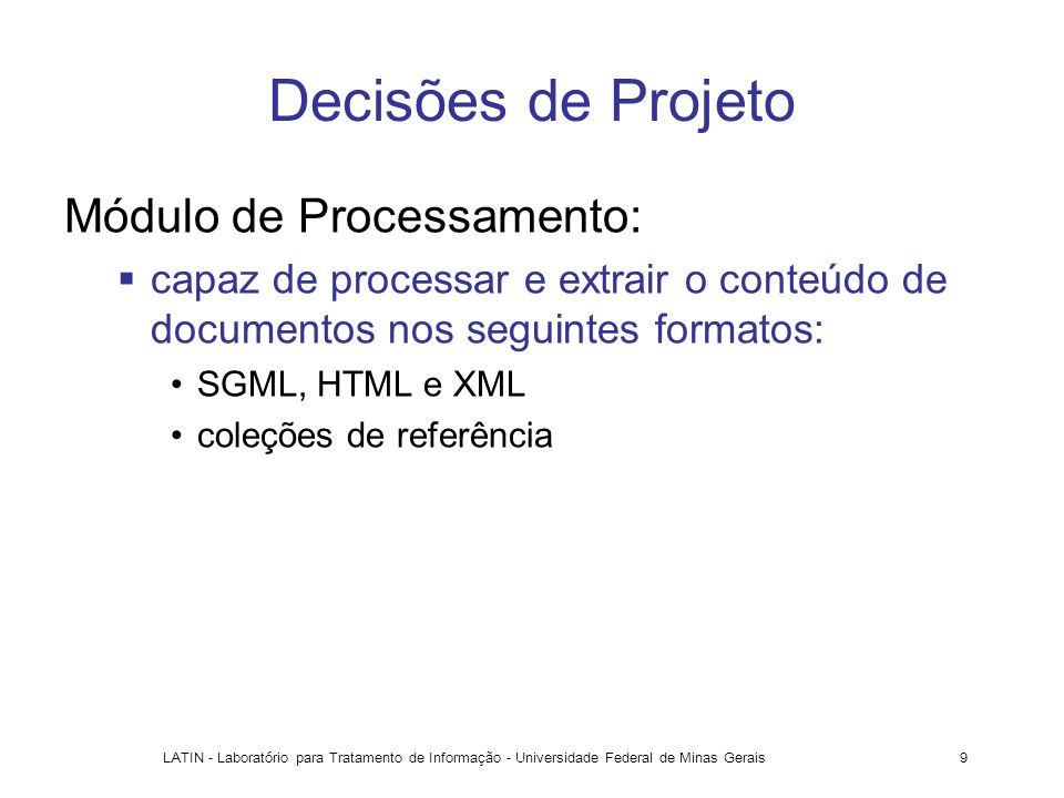 LATIN - Laboratório para Tratamento de Informação - Universidade Federal de Minas Gerais9 Decisões de Projeto Módulo de Processamento: capaz de proces