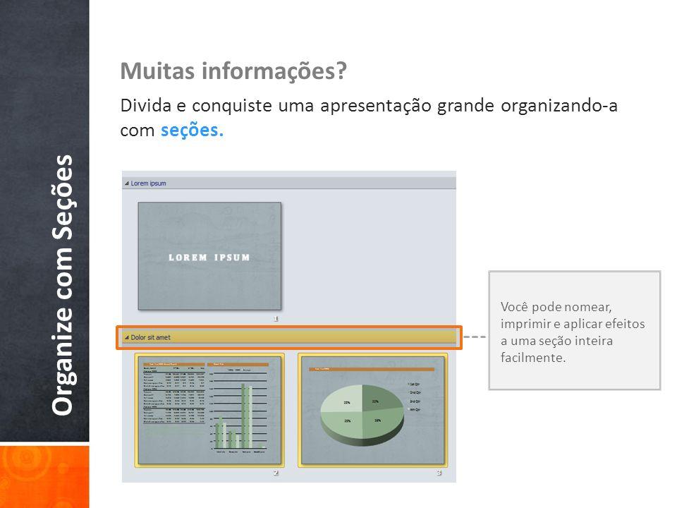 Organize com Seções Muitas informações? Divida e conquiste uma apresentação grande organizando-a com seções. Você pode nomear, imprimir e aplicar efei
