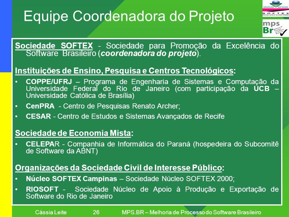 Cássia Leite 26MPS.BR – Melhoria de Processo do Software Brasileiro Equipe Coordenadora do Projeto Sociedade SOFTEX - Sociedade para Promoção da Excel