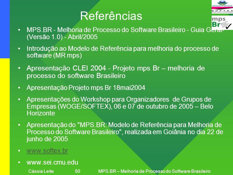 Cássia Leite 50MPS.BR – Melhoria de Processo do Software Brasileiro Referências MPS.BR - Melhoria de Processo do Software Brasileiro - Guia Geral- (Ve