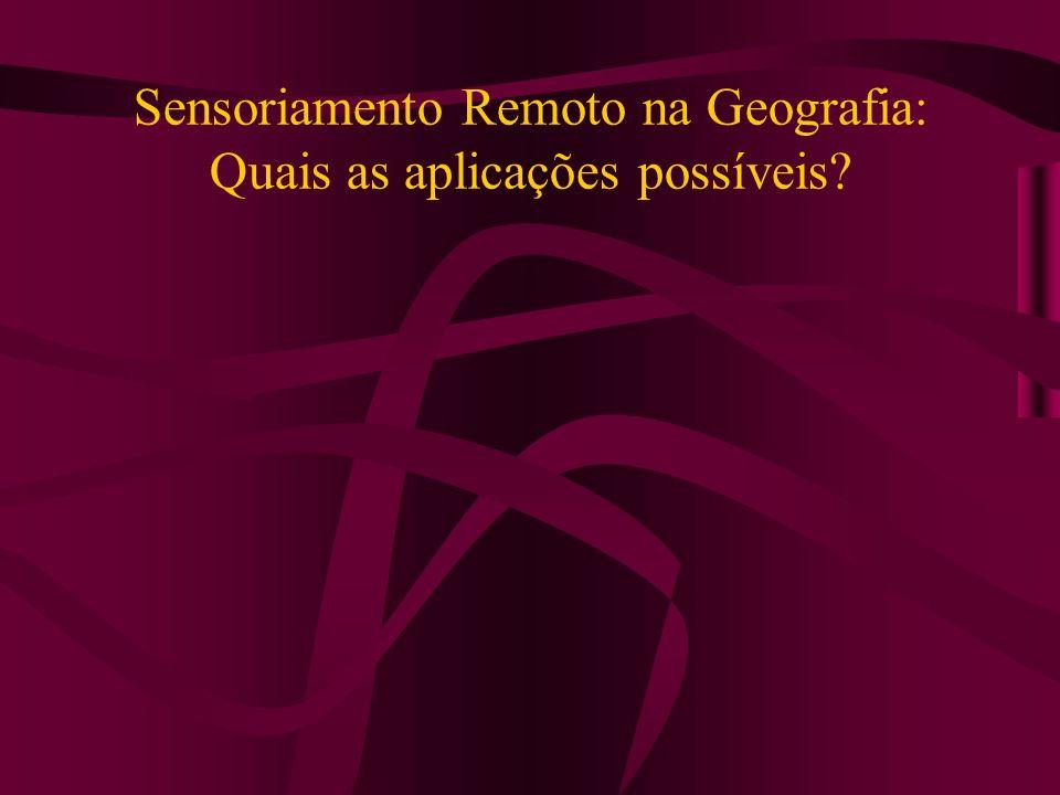 Sensoriamento Remoto na Geografia: Quais as aplicações possíveis