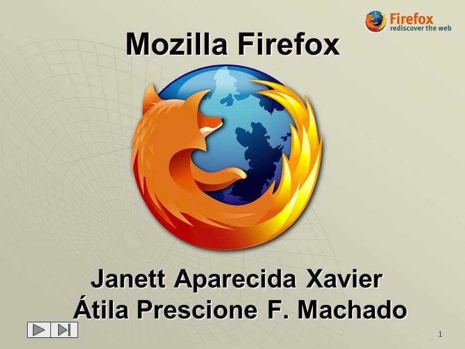 1 Mozilla Firefox Janett Aparecida Xavier Átila Prescione F. Machado Átila Prescione F. Machado