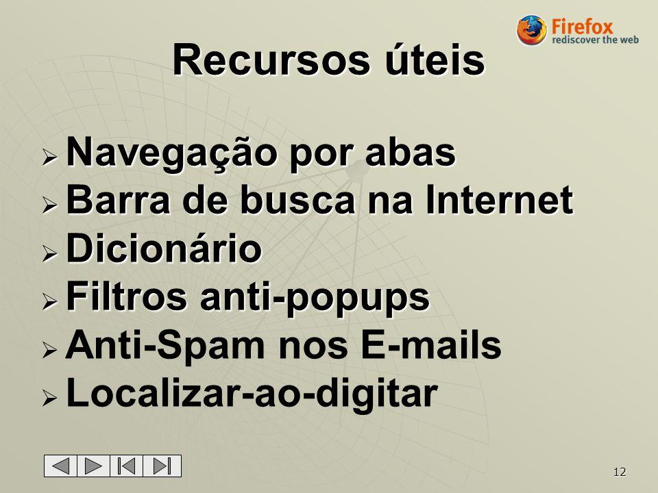 12 Recursos úteis Navegação por abas Navegação por abas Barra de busca na Internet Barra de busca na Internet Dicionário Dicionário Filtros anti-popup