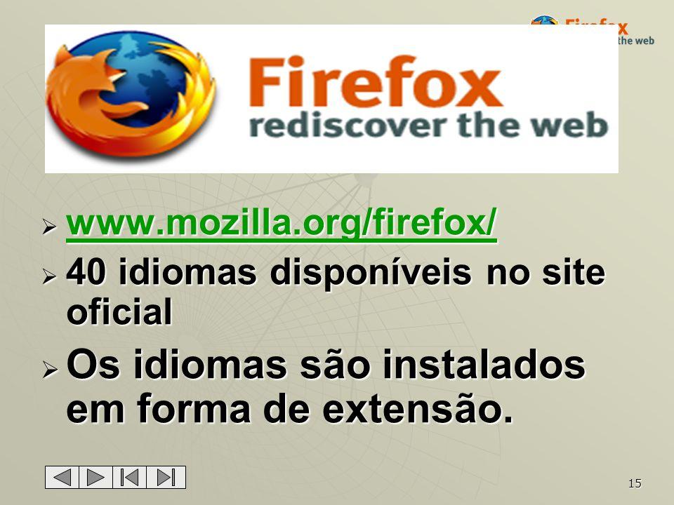 15 www.mozilla.org/firefox/ www.mozilla.org/firefox/ www.mozilla.org/firefox/ 40 idiomas disponíveis no site oficial 40 idiomas disponíveis no site of