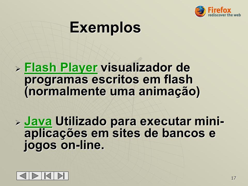 17 Exemplos Flash Player visualizador de programas escritos em flash (normalmente uma animação) Flash Player visualizador de programas escritos em fla