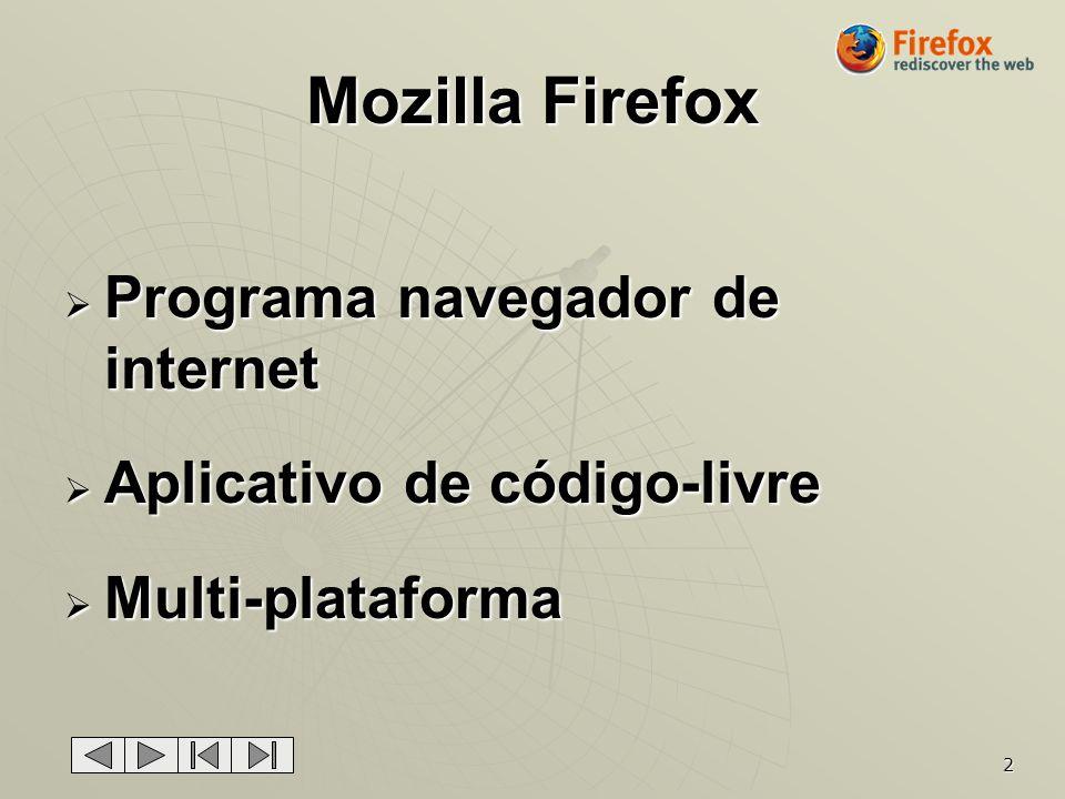 2 Mozilla Firefox Programa navegador de internet Programa navegador de internet Aplicativo de código-livre Aplicativo de código-livre Multi-plataforma