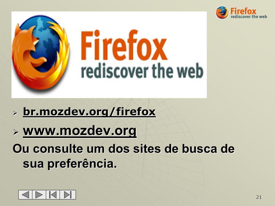 21 br.mozdev.org/firefox br.mozdev.org/firefox www.mozdev.org www.mozdev.org Ou consulte um dos sites de busca de sua preferência.