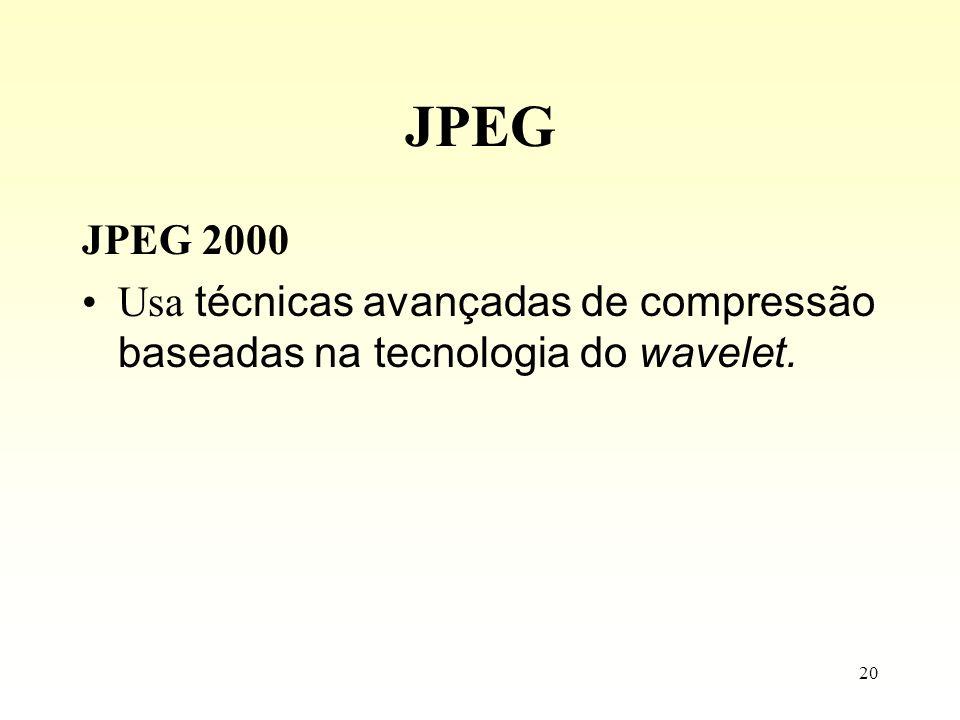 20 JPEG JPEG 2000 Usa técnicas avançadas de compressão baseadas na tecnologia do wavelet.
