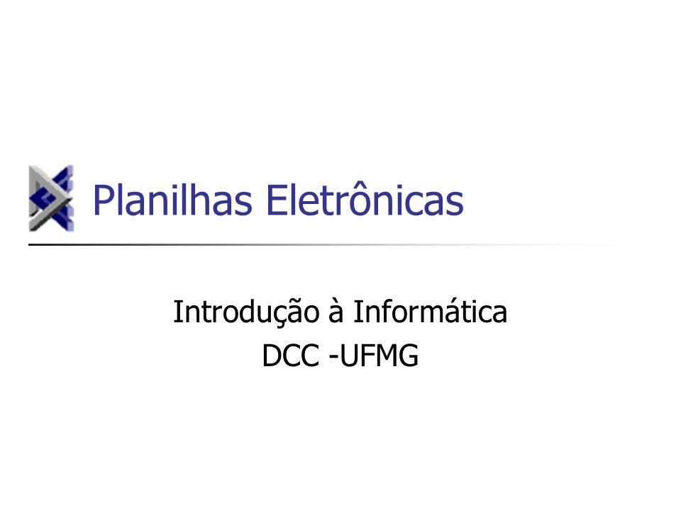Planilhas Eletrônicas Introdução à Informática DCC -UFMG