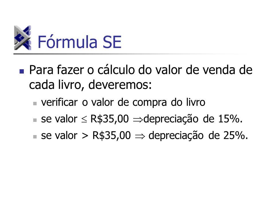 Fórmula SE Para fazer o cálculo do valor de venda de cada livro, deveremos: verificar o valor de compra do livro se valor R$35,00 depreciação de 15%.
