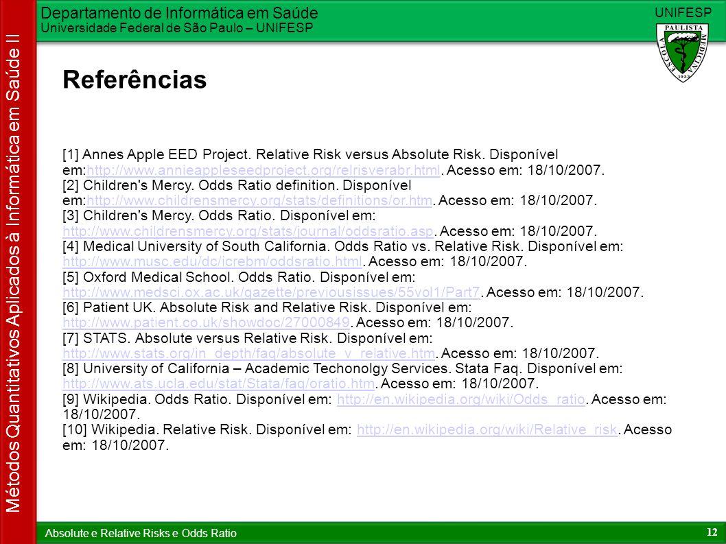 Departamento de Informática em Saúde Universidade Federal de São Paulo – UNIFESP UNIFESP 12 Métodos Quantitativos Aplicados à Informática em Saúde II Absolute e Relative Risks e Odds Ratio Referências [1] Annes Apple EED Project.