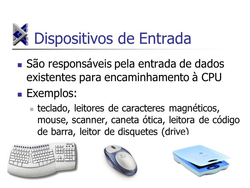Dispositivos de Entrada São responsáveis pela entrada de dados existentes para encaminhamento à CPU Exemplos: teclado, leitores de caracteres magnétic