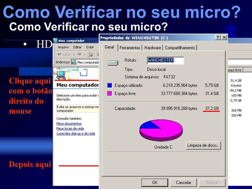 Memória, Sistema Operacional: Como Verificar no seu micro? Clique aqui com o botão direito do mouse Depois aqui Como Verificar no seu micro? Como Veri