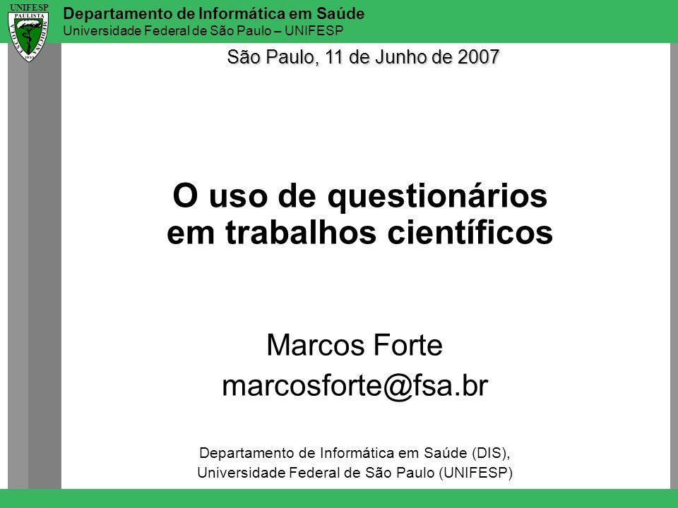 UNIFESP Departamento de Informática em Saúde Universidade Federal de São Paulo – UNIFESP UNIFESP Sumário Definição Metodologia para a construção de um questionário População e Amostras Análise dos dados Sumário 11/3/2014Marcos Forte - marcosforte@fsa.br2
