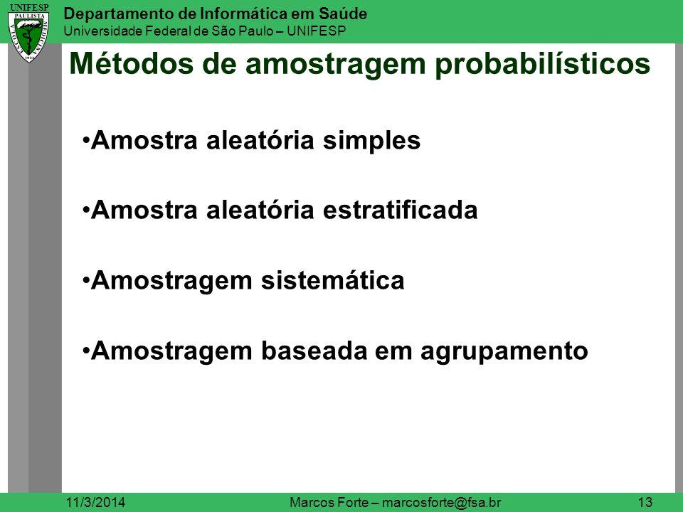 UNIFESP Departamento de Informática em Saúde Universidade Federal de São Paulo – UNIFESP UNIFESP Métodos de amostragem probabilísticos 11/3/2014Marcos