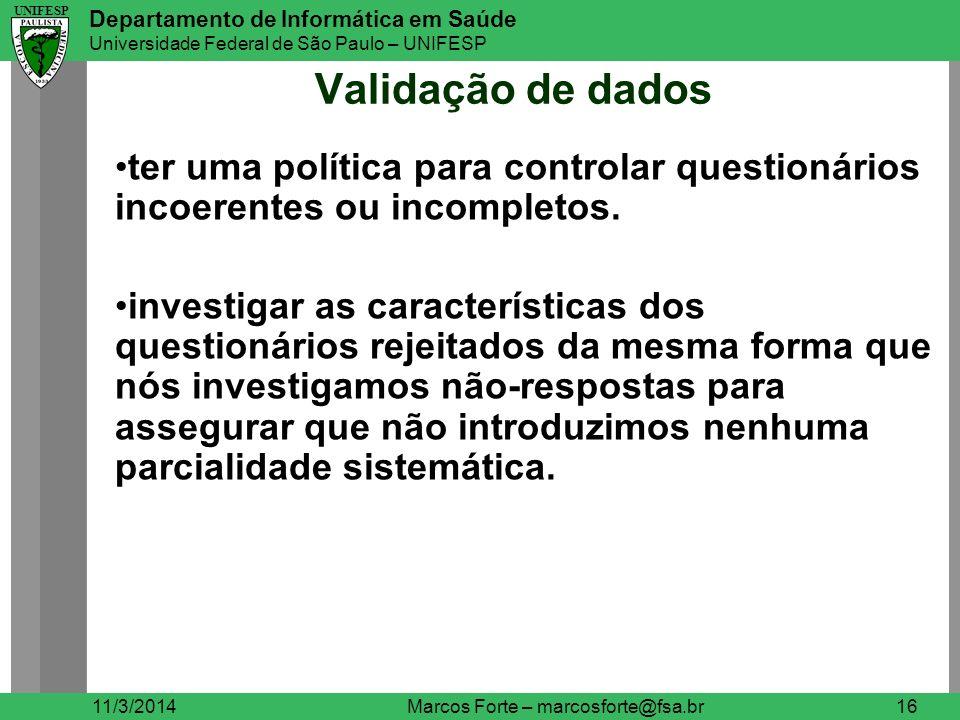 UNIFESP Departamento de Informática em Saúde Universidade Federal de São Paulo – UNIFESP UNIFESP Validação de dados 11/3/2014Marcos Forte – marcosfort