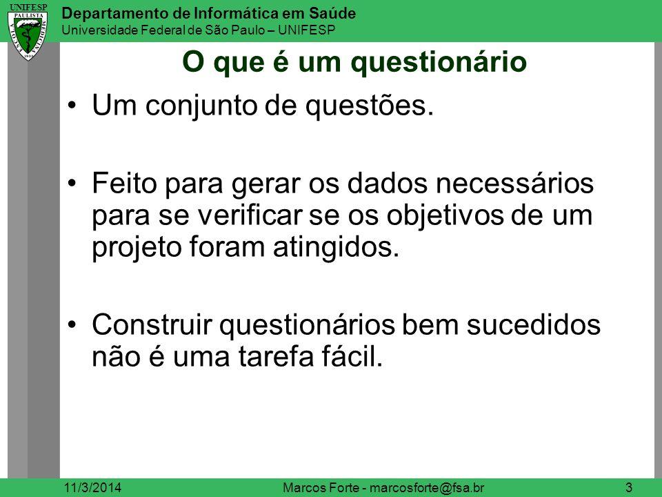 UNIFESP Departamento de Informática em Saúde Universidade Federal de São Paulo – UNIFESP UNIFESP O que é um questionário Um conjunto de questões. Feit