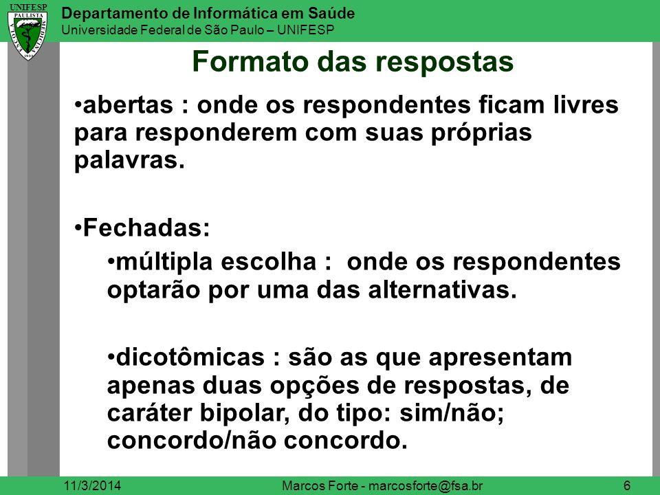 UNIFESP Departamento de Informática em Saúde Universidade Federal de São Paulo – UNIFESP UNIFESP Codificação de dados 11/3/2014Marcos Forte – marcosforte@fsa.br17 converter dados de escalas nominais e ordinais de nomes de categoria para contagens numéricas, se necessário.