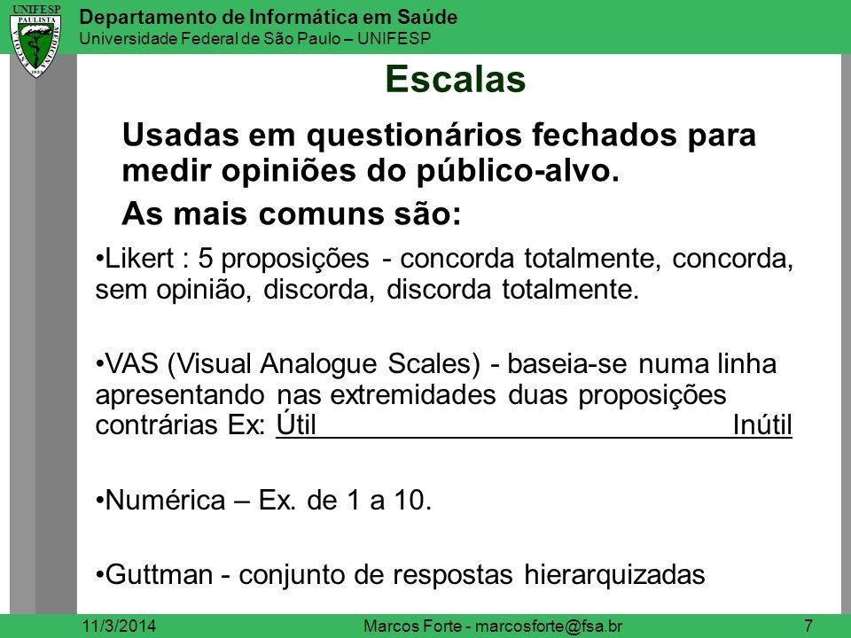 UNIFESP Departamento de Informática em Saúde Universidade Federal de São Paulo – UNIFESP UNIFESP Escalas 11/3/2014Marcos Forte - marcosforte@fsa.br7 U