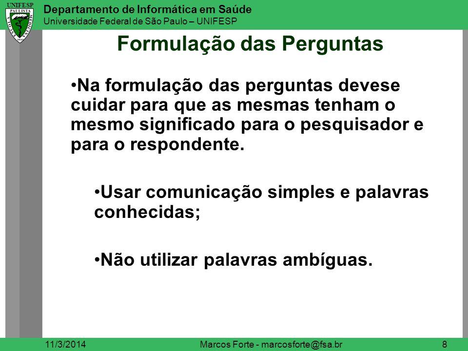 UNIFESP Departamento de Informática em Saúde Universidade Federal de São Paulo – UNIFESP UNIFESP Formulação das Perguntas 11/3/2014Marcos Forte - marc