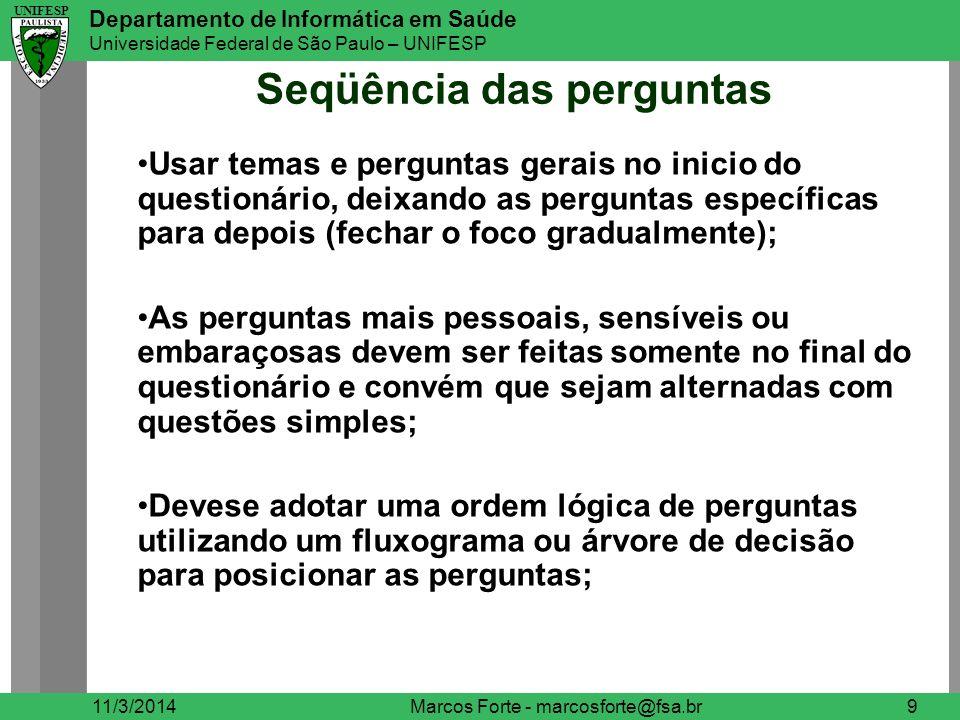 UNIFESP Departamento de Informática em Saúde Universidade Federal de São Paulo – UNIFESP UNIFESP Dados Nominais 11/3/2014Marcos Forte – marcosforte@fsa.br20 O mais comum é determinar a proporção de respostas em cada categoria.