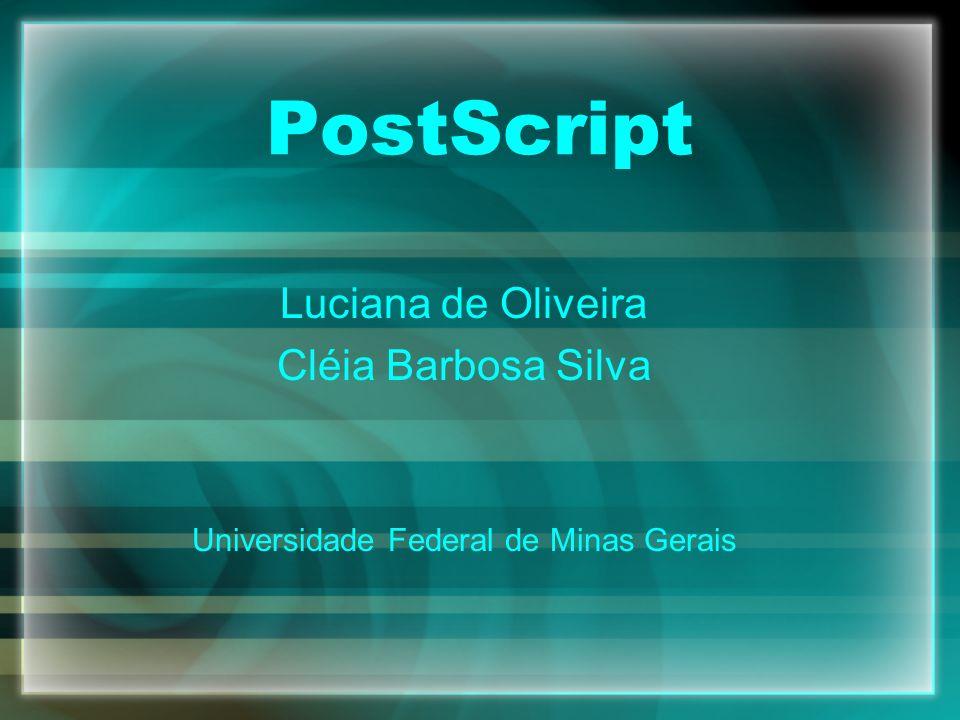 Luciana de Oliveira Cléia Barbosa Silva Universidade Federal de Minas Gerais PostScript