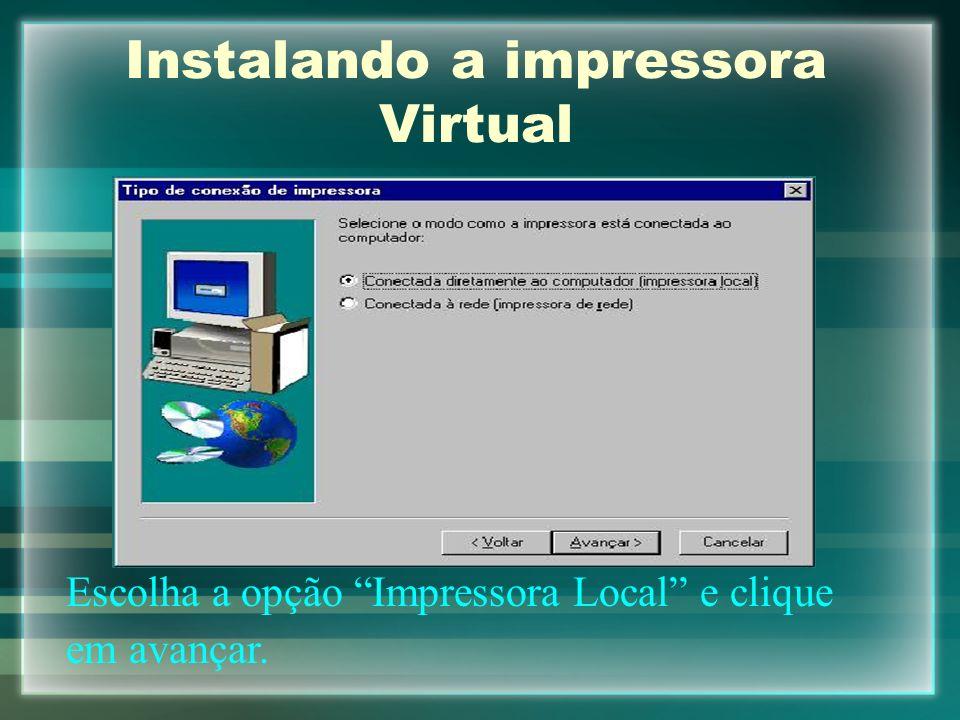 Instalando a impressora Virtual Escolha a opção Impressora Local e clique em avançar.