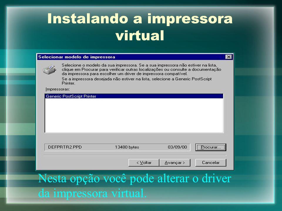 Instalando a impressora virtual Nesta opção você pode alterar o driver da impressora virtual.