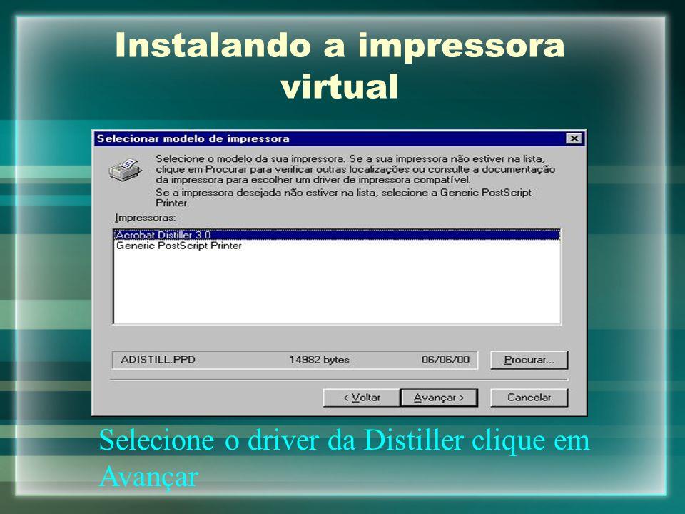 Instalando a impressora virtual Selecione o driver da Distiller clique em Avançar
