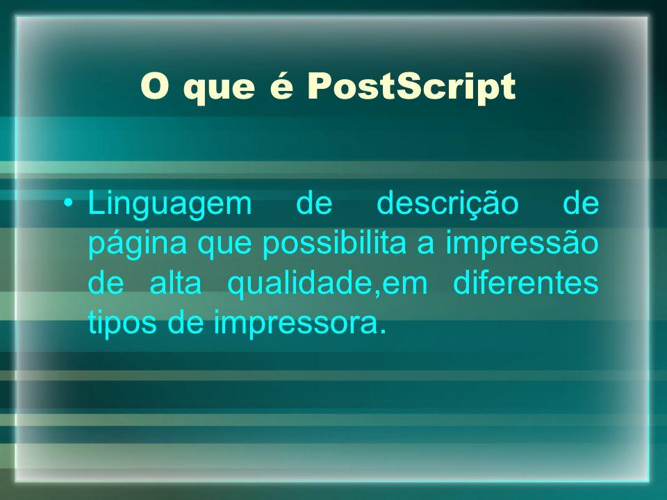 O que é PostScript Linguagem de descrição de página que possibilita a impressão de alta qualidade,em diferentes tipos de impressora.