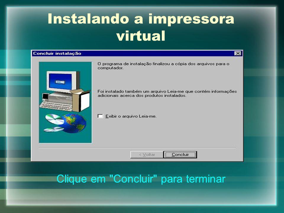 Instalando a impressora virtual Clique em
