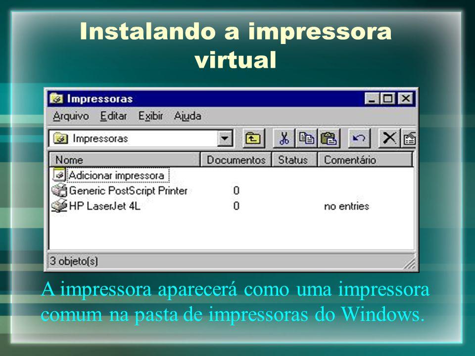 Instalando a impressora virtual A impressora aparecerá como uma impressora comum na pasta de impressoras do Windows.