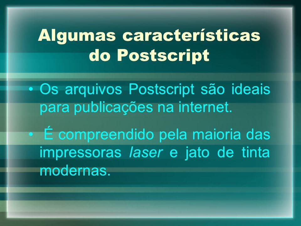 Algumas características do Postscript Os arquivos Postscript são ideais para publicações na internet. É compreendido pela maioria das impressoras lase