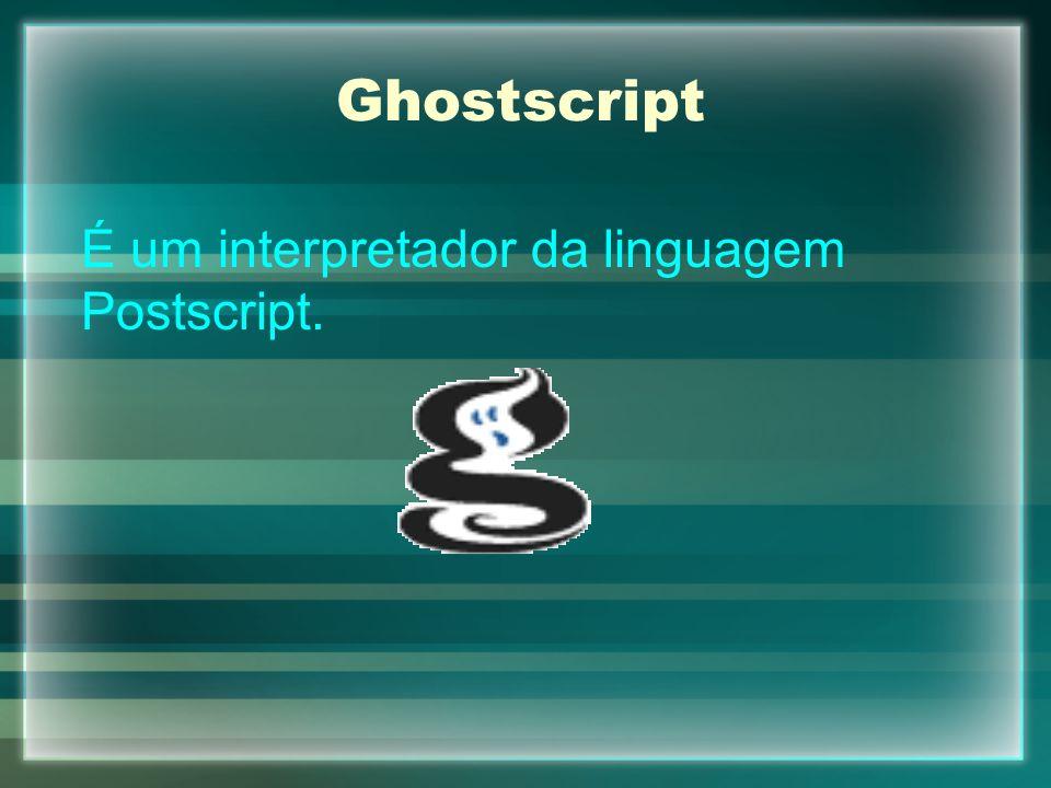 Ghostscript É um interpretador da linguagem Postscript.