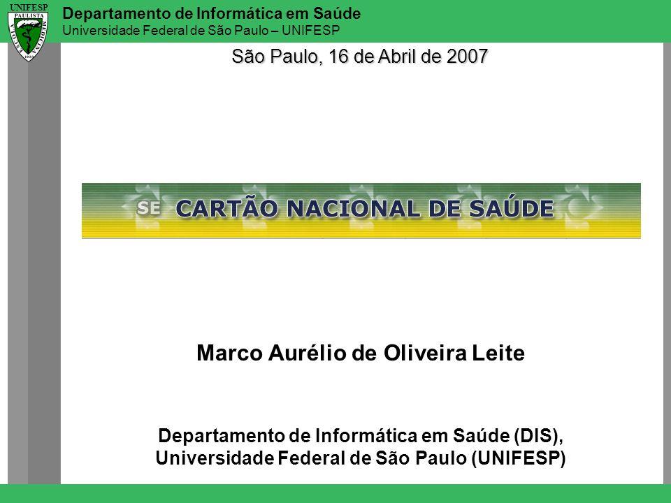 Departamento de Informática em Saúde Universidade Federal de São Paulo – UNIFESP UNIFESP Marco Aurélio de Oliveira Leite Departamento de Informática e
