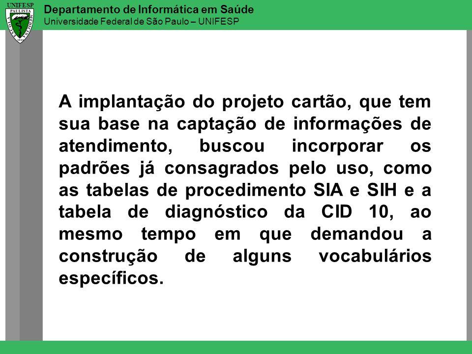 Departamento de Informática em Saúde Universidade Federal de São Paulo – UNIFESP UNIFESP A implantação do projeto cartão, que tem sua base na captação