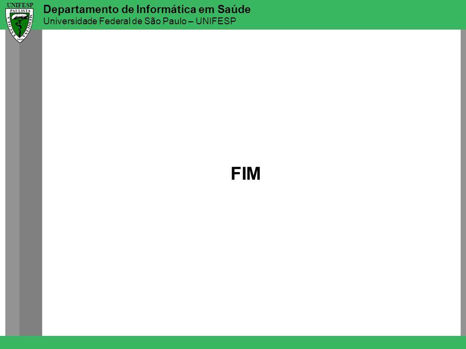 Departamento de Informática em Saúde Universidade Federal de São Paulo – UNIFESP UNIFESP FIM