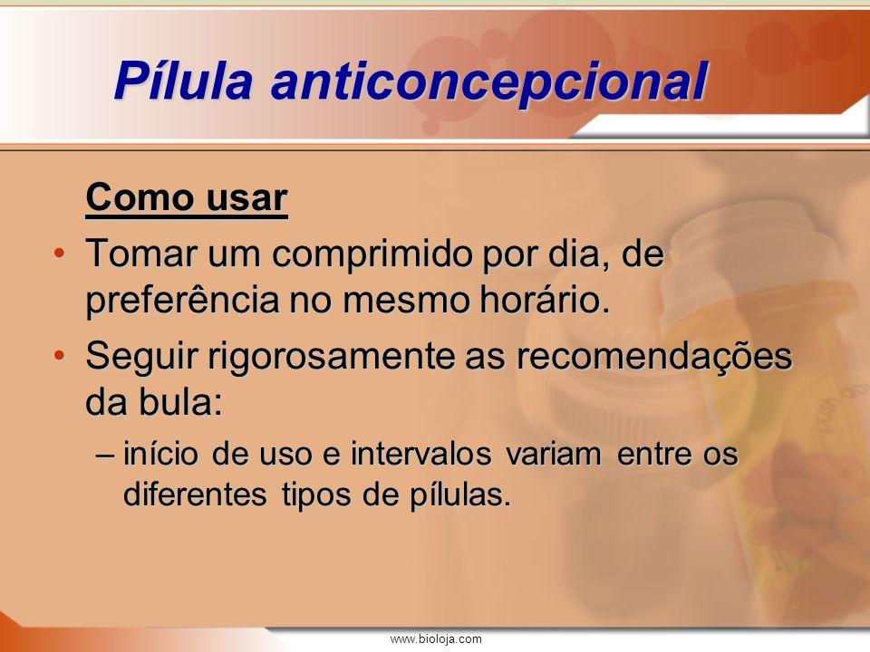 www.bioloja.com Pílula anticoncepcional Como usar Tomar um comprimido por dia, de preferência no mesmo horário.Tomar um comprimido por dia, de preferê