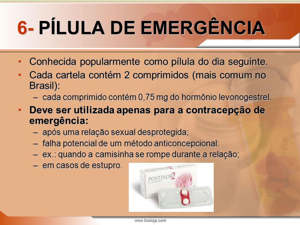 www.bioloja.com 6- PÍLULA DE EMERGÊNCIA Conhecida popularmente como pílula do dia seguinte.Conhecida popularmente como pílula do dia seguinte. Cada ca